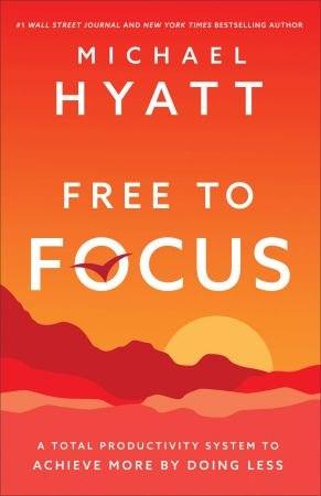 Free to Focus - Michael Hyatt