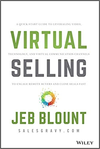 Free Pdf Kindle Book Download Virtual Selling A Quick Start Guide To Leveraging Video Technology And Virtual Communication Channels To Engage Remote Buyers And Close Deals Fast 1st Edition Jeb Blount