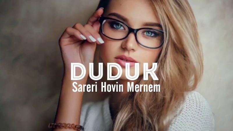 Duduk - Sareri Hovin Mernem (Remix 2019 )