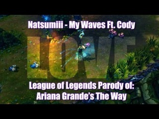 Natsumiii - My Waves Ft. Cody [League of Legends Parody of Ariana Grande's The Way]