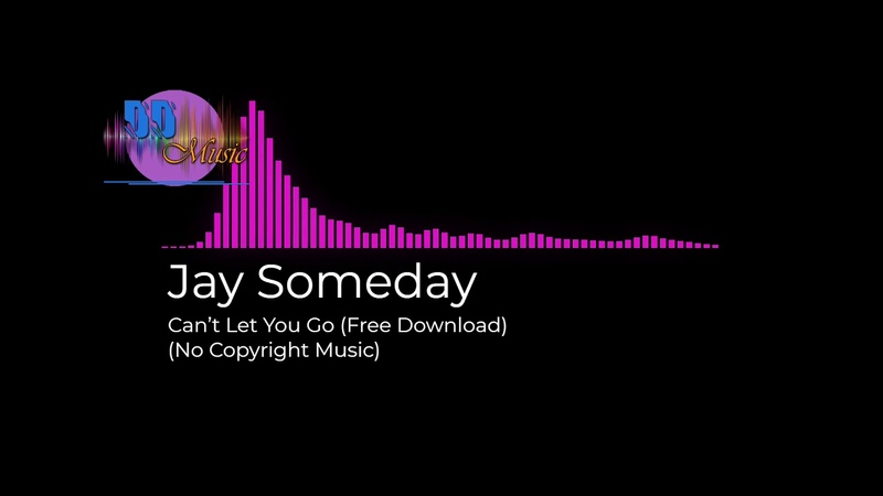 No Copyright Music Jay Someday Can't Let You Go Free Download
