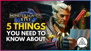 Monster Hunter Rise | 5 Things You Need To Know About!