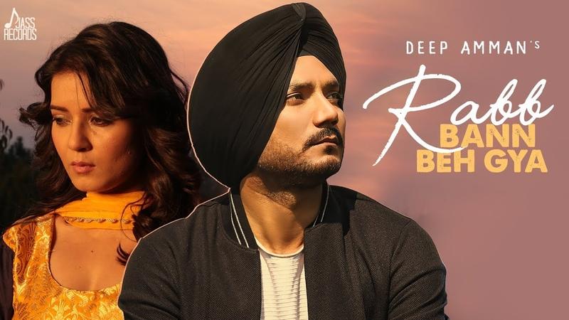 Rabb Bann Beh Gya Full HD Deep Amman Ft Akanksha Sareen New Punjabi Songs 2019