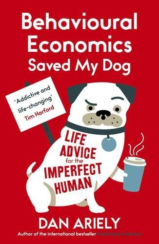 Dan Ariely] Behavioural Economics Saved My Dog