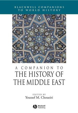 Youssef Choueiri - A Companion to the History of the Middle East