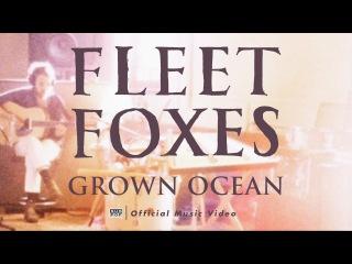 Fleet Foxes - Grown Ocean [OFFICIAL VIDEO]