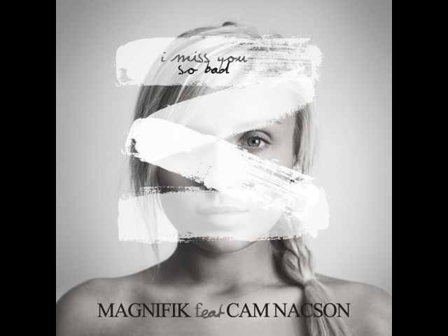 Magnifik Feat Cam Nacson - I Miss You So Bad