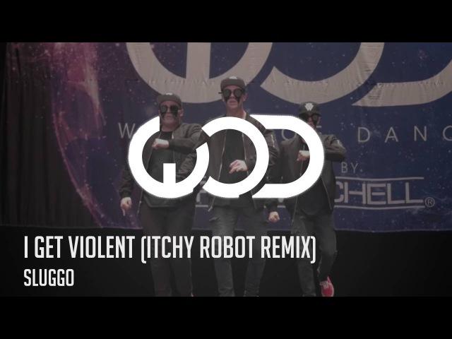 Sluggo - I Get Violent (Itchy Robot Remix) [*Elektro Botz]