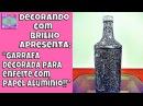 DIY GARRAFA DECORADA para ENFEITE com PAPEL ALUMÍNIO 2