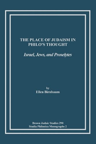 Ellen Birnbaum - The Place of Judaism in Philo's Thought  Israel, Jews, and Proselytes (1996)