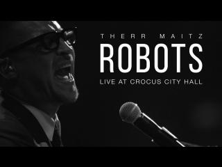 Therr Maitz - Robots (Live  Crocus City Hall)