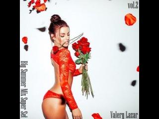 Valery Lazar - Big Summer Mix Super Set vol.2'2016(.)