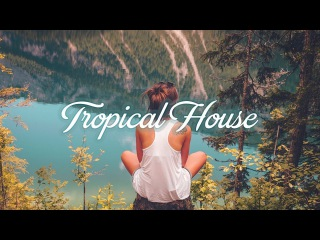 Best Of Tropical House & Deep House Chill Out Mix 2017 - Summer Super Music Mix by Dj Angel