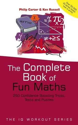 The Complete Book of Fun Maths 250 Confidence-boosting Tricks, Tests and Puzzles