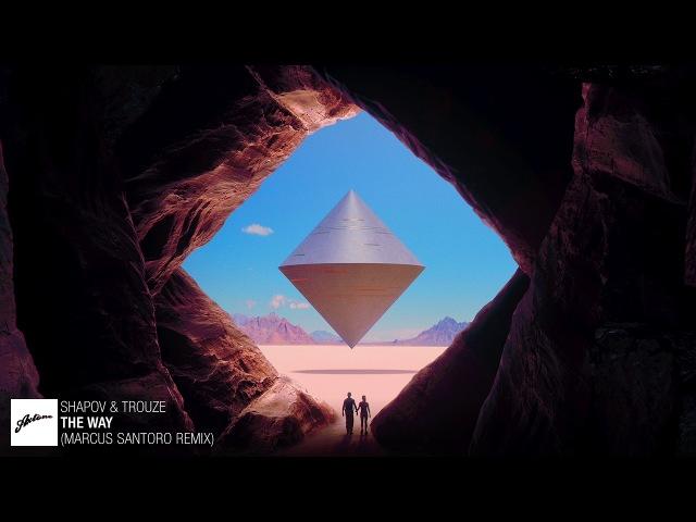 Shapov Trouze The Way Marcus Santoro Remix