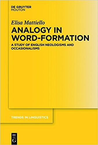 Mattiello, Elisa-Analogy in Word-formation   A Study of English Neologisms and Occasionalisms