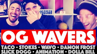 OG WAVERS WITH FUNKTION AND INOX: TACO, STOKES, DAMON FROST, WAVOMATIC, SLICK DOGG, ANIMATION, $BILL