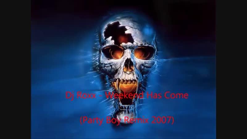 Dj Roxx - Weekend Has Come (Party Boy Remix 2007) (HD)
