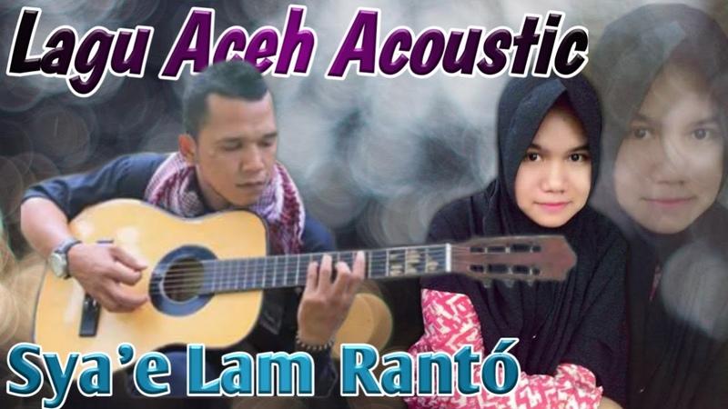 Lagu Aceh Terbaru Sya'e Lam Rantoe Versi Acoustic 2018