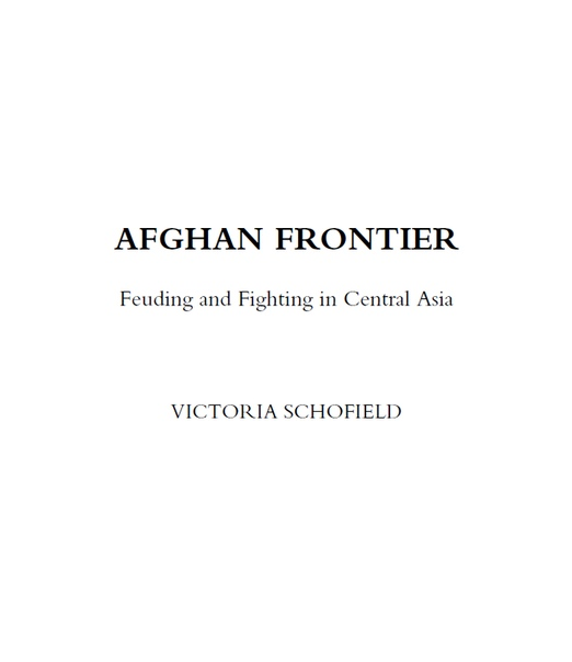 Afghan Frontier Feuding and Fighting in Central Asia by Victoria Schofield