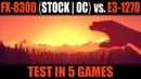 FX-8300 (STOCK | OC) vs. Xeon E3-1270 (i7 2600). Test in 5 games.