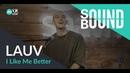 SoundBound Lauv I Like Me Better