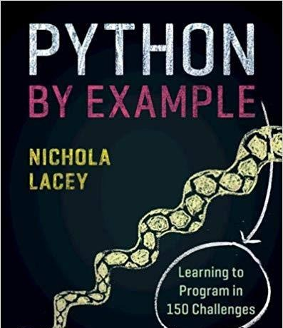 Python by Example Learning to Program in 150 Challenges