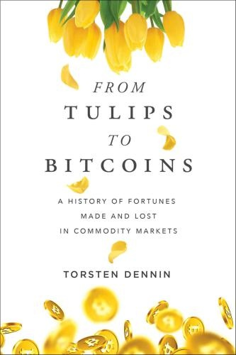Torsten Dennin] From Tulips to Bitcoins  A Histor