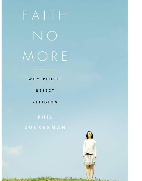 Faith No More  Why People Reject Religion By Phil Zuckerman