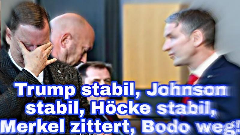 Trump stabil Johnson stabil Höcke stabil Merkel zittert Bodo weg