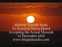 Shabbat Towrah Study To Dowd or Not to Dowd 13 December 2019