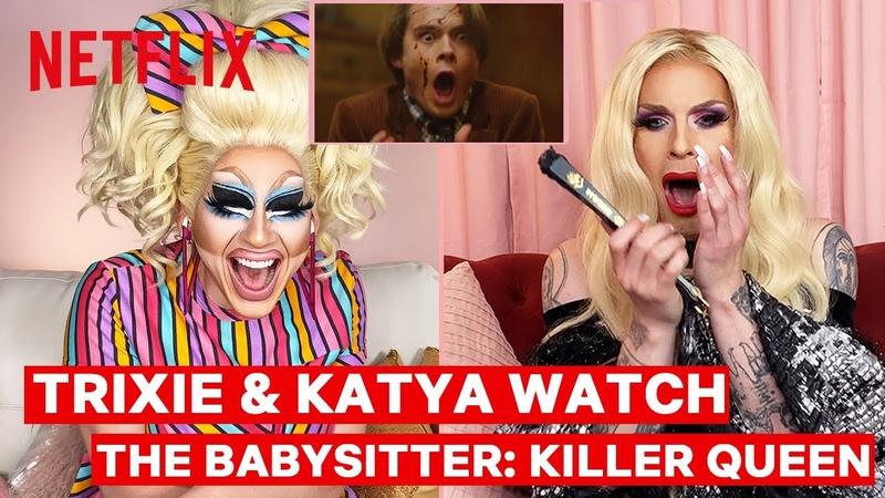 Drag Queens Trixie Mattel Katya React to The Babysitter Killer Queen I Like to Watch Netflix