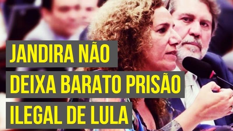 JANDIRA NÃO DEIXA BARATO PRISÃO DE LULA