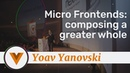 Yoav Yanovski - Micro Frontends: Composing a Greater Whole - Vue.js Amsterdam 2020