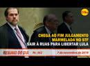 Chega ao fim julgamento marmelada no STF Sair às ruas para libertar Lula Resumo do Dia 362 7 11 19