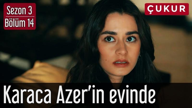 Çukur 3.Sezon 14.Bölüm - Karaca Azerin Evinde