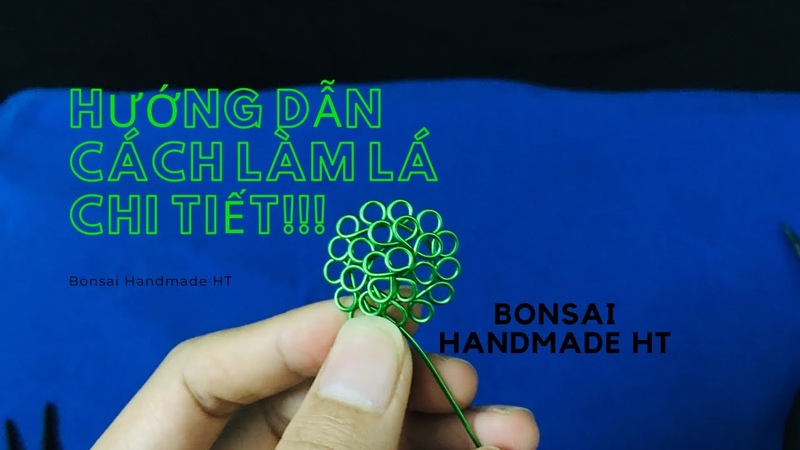 Bonsai Handmade How to make a Bonsai Handmade tree hướng dẫn làm lá bonsai handmade chi tiết
