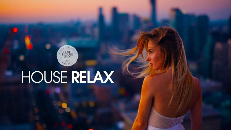 House Relax 2019 New and Best Deep House Music