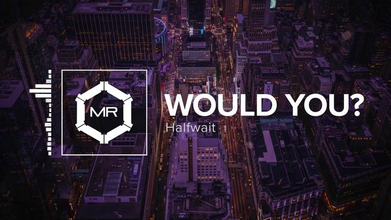 Halfwait - Would You? [HD]