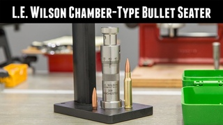 Precision Reloading with the L.E. Wilson Chamber-Type Bullet Seater