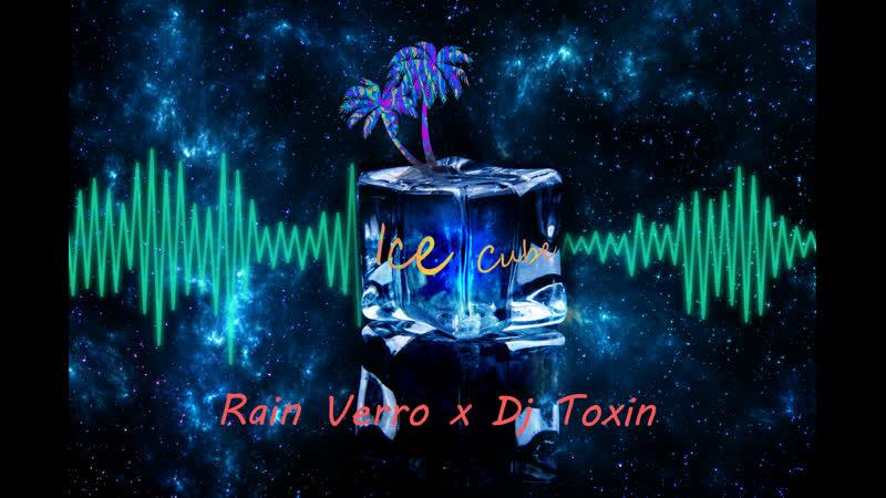 Rain Verro x Dj Toxin ` Ice Cube `