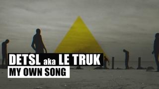 Detsl aka Le Truk - My own song (Official video)