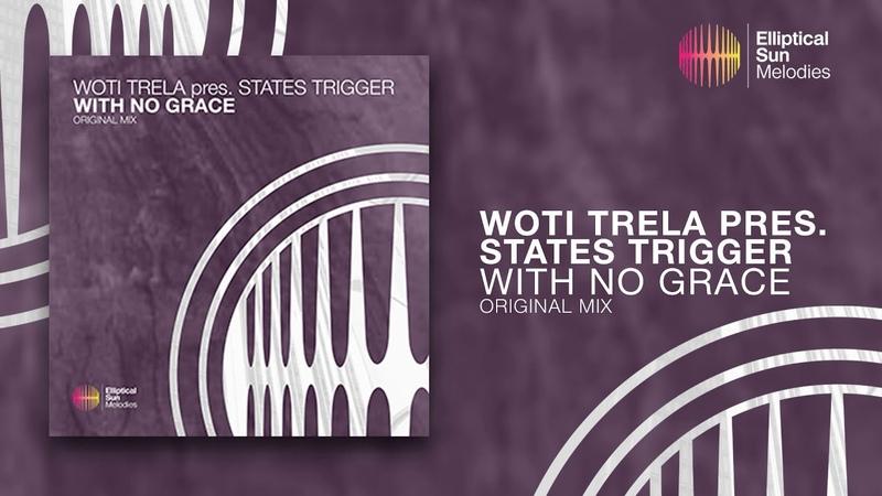 Woti Trela pres States Trigger With No Grace Original Mix *OUT NOW*