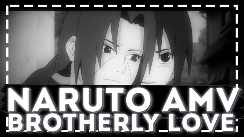Brotherly Love Sasuke and Itachi AMV EDIT AMV NARUTO