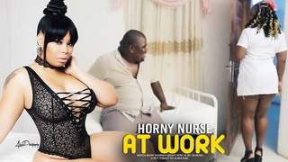 HORNY NURSE AT WORK 1 ( ADULT MOVIE ) NOLLYWOOD MOVIES 2020 LATEST FULL MOVIES| NIGERIAN MOVIES 2020