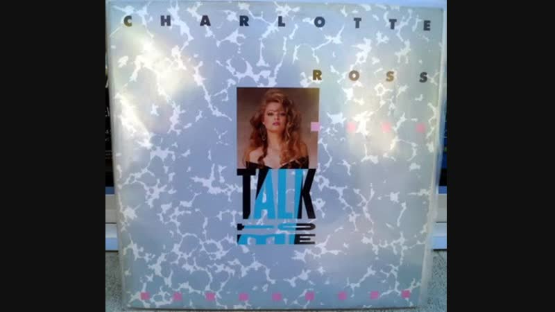 Charlotte Ross Talk To Me 12 Inch Extended Version And Edit By ARIOLA Records Inc Ltd Video Edit